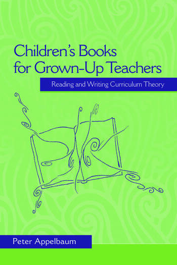 Children's Books for Grown-Up Teachers Reading and Writing Curriculum Theory book cover