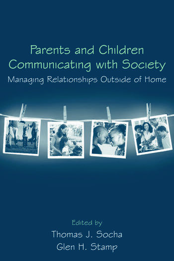 Parents and Children Communicating with Society Managing Relationships Outside of the Home book cover