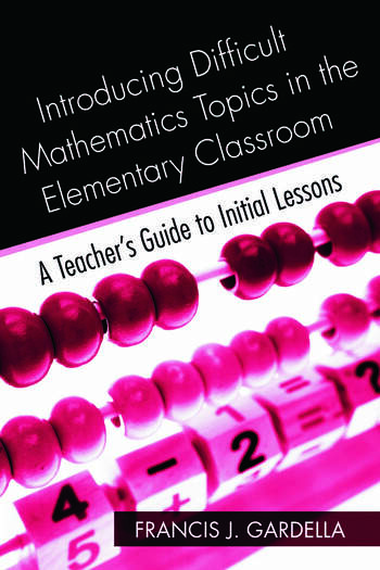Introducing Difficult Mathematics Topics in the Elementary Classroom A Teacher's Guide to Initial Lessons book cover