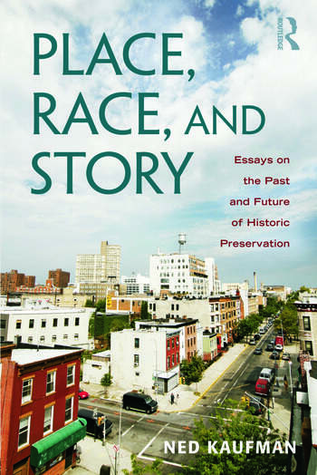 Place, Race, and Story Essays on the Past and Future of Historic Preservation book cover