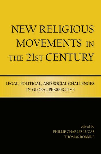 New Religious Movements in the Twenty-First Century Legal, Political, and Social Challenges in Global Perspective book cover