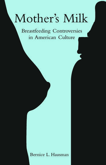 Mother's Milk Breastfeeding Controversies in American Culture book cover