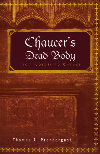 Chaucer's Dead Body From Corpse to Corpus book cover