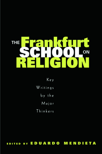 The Frankfurt School on Religion Key Writings by the Major Thinkers book cover