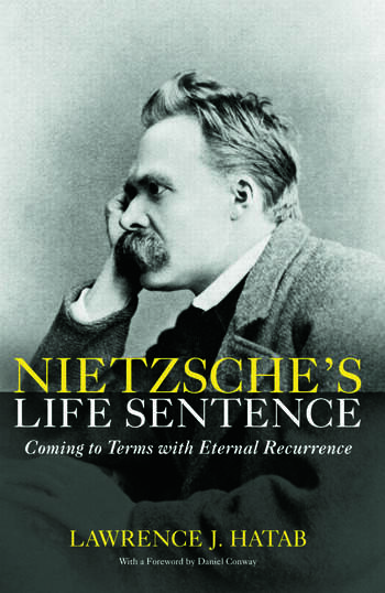 Nietzsche's Life Sentence Coming to Terms with Eternal Recurrence book cover