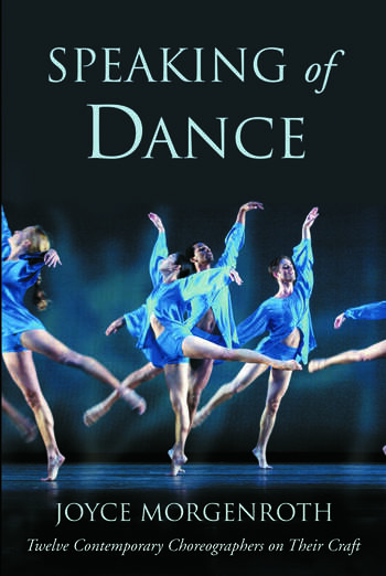 Speaking of Dance Twelve Contemporary Choreographers on Their Craft book cover