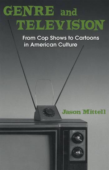 Genre and Television From Cop Shows to Cartoons in American Culture book cover