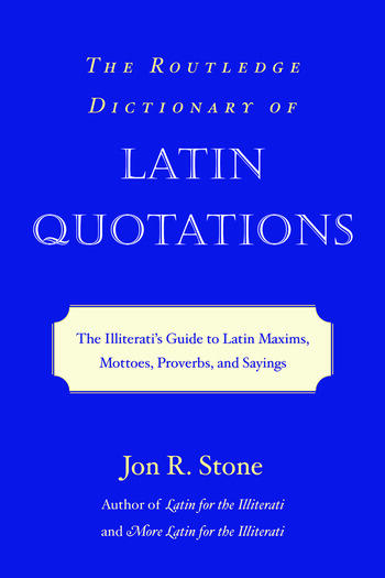 The Routledge Dictionary of Latin Quotations The Illiterati's Guide to Latin Maxims, Mottoes, Proverbs, and Sayings book cover