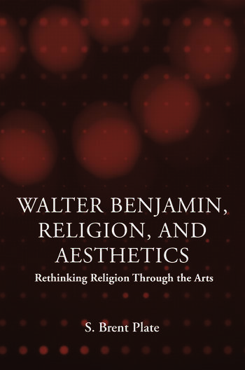 Walter Benjamin, Religion and Aesthetics Rethinking Religion through the Arts book cover