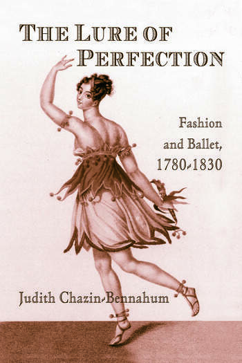 The Lure of Perfection Fashion and Ballet, 1780-1830 book cover