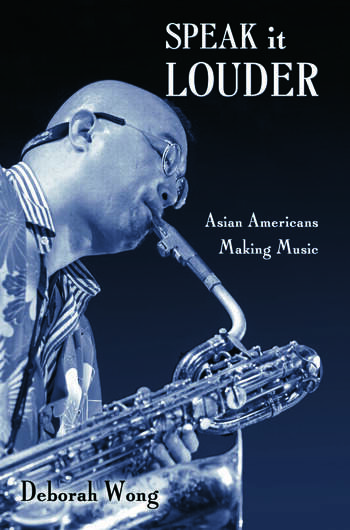 Speak it Louder Asian Americans Making Music book cover