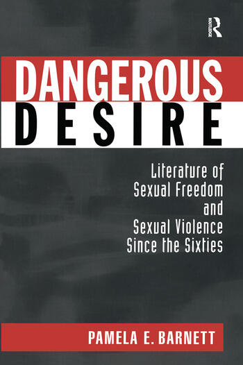Dangerous Desire Literature of Sexual Freedom and Sexual Violence Since the Sixties book cover