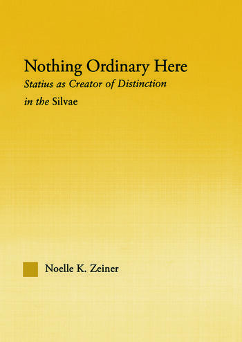 Nothing Ordinary Here Statius as Creator of Distinction in the Silvae book cover