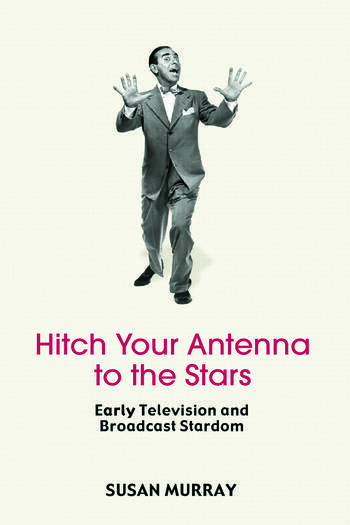 Hitch Your Antenna to the Stars Early Television and Broadcast Stardom book cover