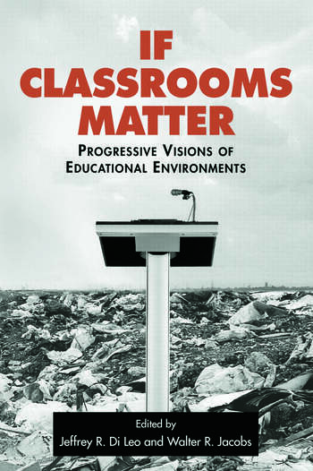 If Classrooms Matter Progressive Visions of Educational Environments book cover