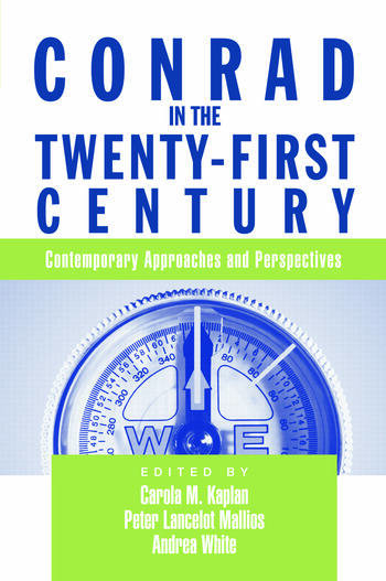 Conrad in the Twenty-First Century Contemporary Approaches and Perspectives book cover