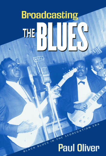 Broadcasting the Blues Black Blues in the Segregation Era book cover