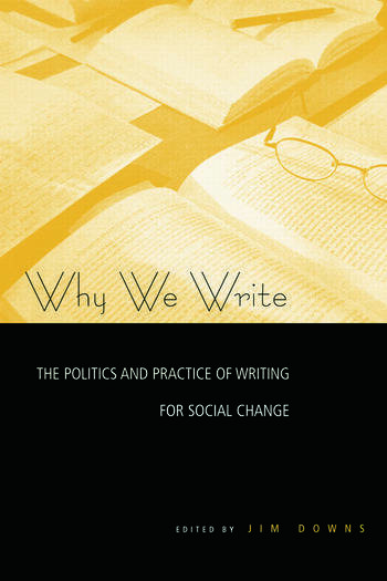 Why We Write The Politics and Practice of Writing for Social Change book cover