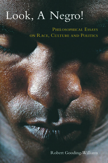 Look, a Negro! Philosophical Essays on Race, Culture, and Politics book cover