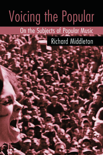 Voicing the Popular On the Subjects of Popular Music book cover