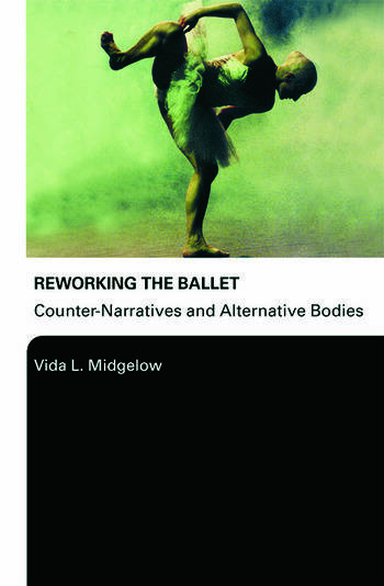 Reworking the Ballet Counter Narratives and Alternative Bodies book cover