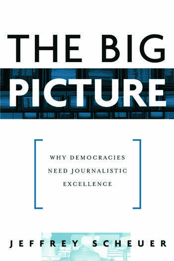 The Big Picture Why Democracies Need Journalistic Excellence book cover