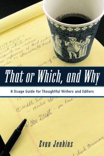 That or Which, and Why A Usage Guide for Thoughtful Writers and Editors book cover
