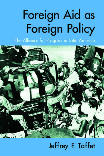 Foreign Aid as Foreign Policy The Alliance for Progress in Latin America book cover