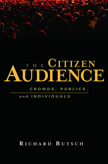 The Citizen Audience Crowds, Publics, and Individuals book cover