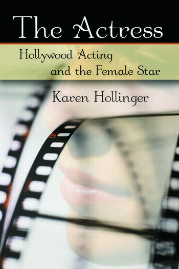 The Actress Hollywood Acting and the Female Star book cover