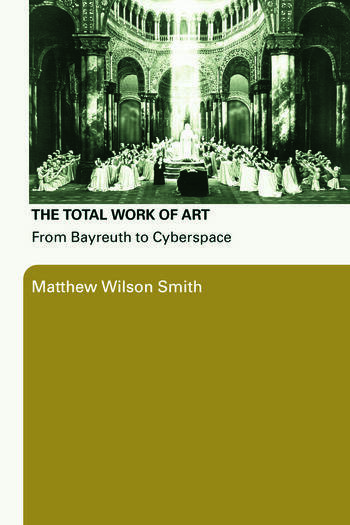 The Total Work of Art From Bayreuth to Cyberspace book cover