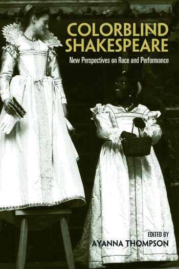 Colorblind Shakespeare New Perspectives on Race and Performance book cover