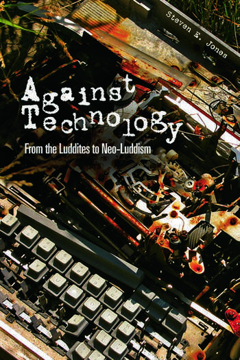 Against Technology From the Luddites to Neo-Luddism book cover