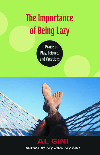 The Importance of Being Lazy In Praise of Play, Leisure, and Vacation book cover