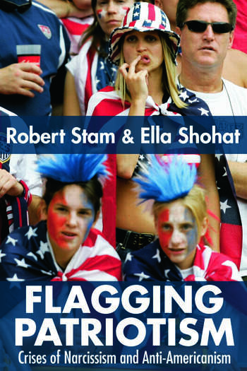 Flagging Patriotism Crises of Narcissism and Anti-Americanism book cover