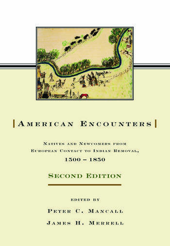 American Encounters Natives and Newcomers from European Contact to Indian Removal, 1500–1850 book cover