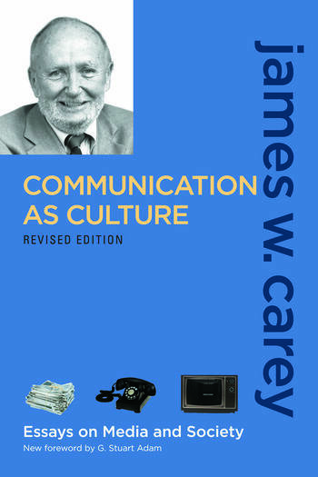 Communication as Culture, Revised Edition Essays on Media and Society book cover