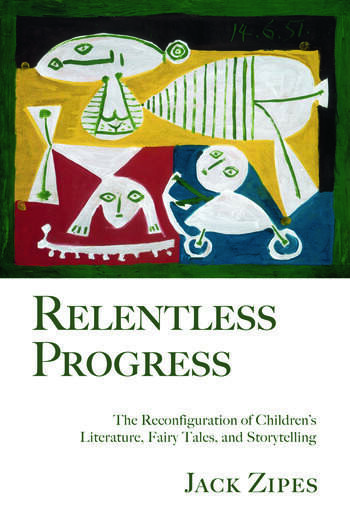 Relentless Progress The Reconfiguration of Children's Literature, Fairy Tales, and Storytelling book cover