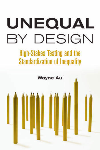 Unequal By Design High-Stakes Testing and the Standardization of Inequality book cover