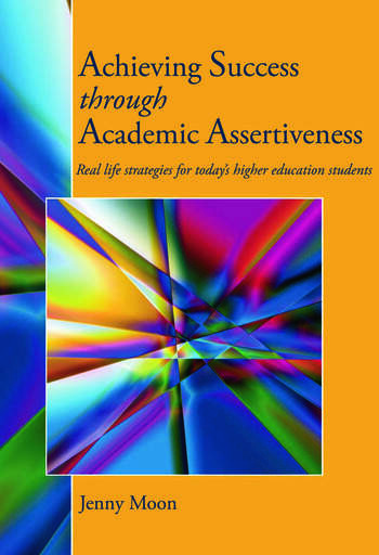 Achieving Success through Academic Assertiveness Real life strategies for today's higher education students book cover