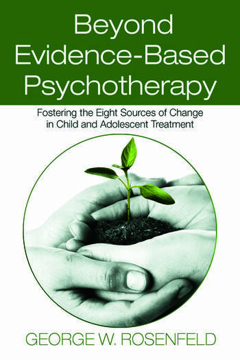 Beyond Evidence-Based Psychotherapy Fostering the Eight Sources of Change in Child and Adolescent Treatment book cover