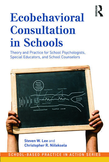 Ecobehavioral Consultation in Schools Theory and Practice for School Psychologists, Special Educators, and School Counselors book cover