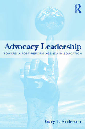 Advocacy Leadership Toward a Post-Reform Agenda in Education book cover