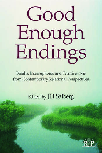 Good Enough Endings Breaks, Interruptions, and Terminations from Contemporary Relational Perspectives book cover