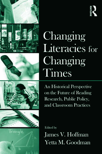 Changing Literacies for Changing Times An Historical Perspective on the Future of Reading Research, Public Policy, and Classroom Practices book cover