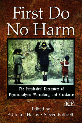 First Do No Harm The Paradoxical Encounters of Psychoanalysis, Warmaking, and Resistance book cover