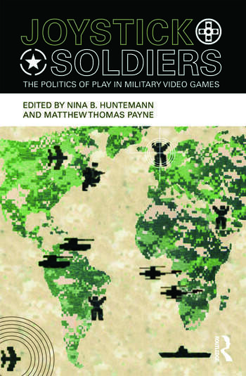 Joystick Soldiers The Politics of Play in Military Video Games book cover
