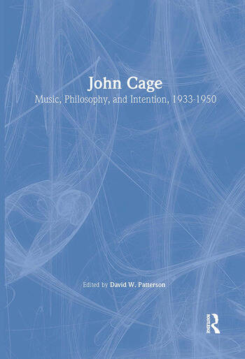 John Cage Music, Philosophy, and Intention, 1933-1950 book cover