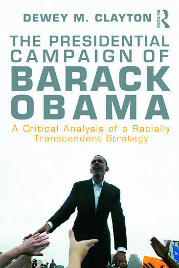 The Presidential Campaign of Barack Obama A Critical Analysis of a Racially Transcendent Strategy book cover