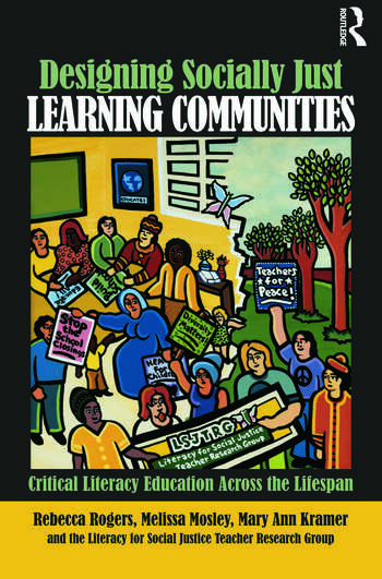 Designing Socially Just Learning Communities Critical Literacy Education across the Lifespan book cover